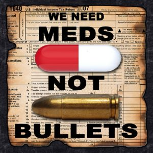 Our Taxes should go to Meds, not Bullets